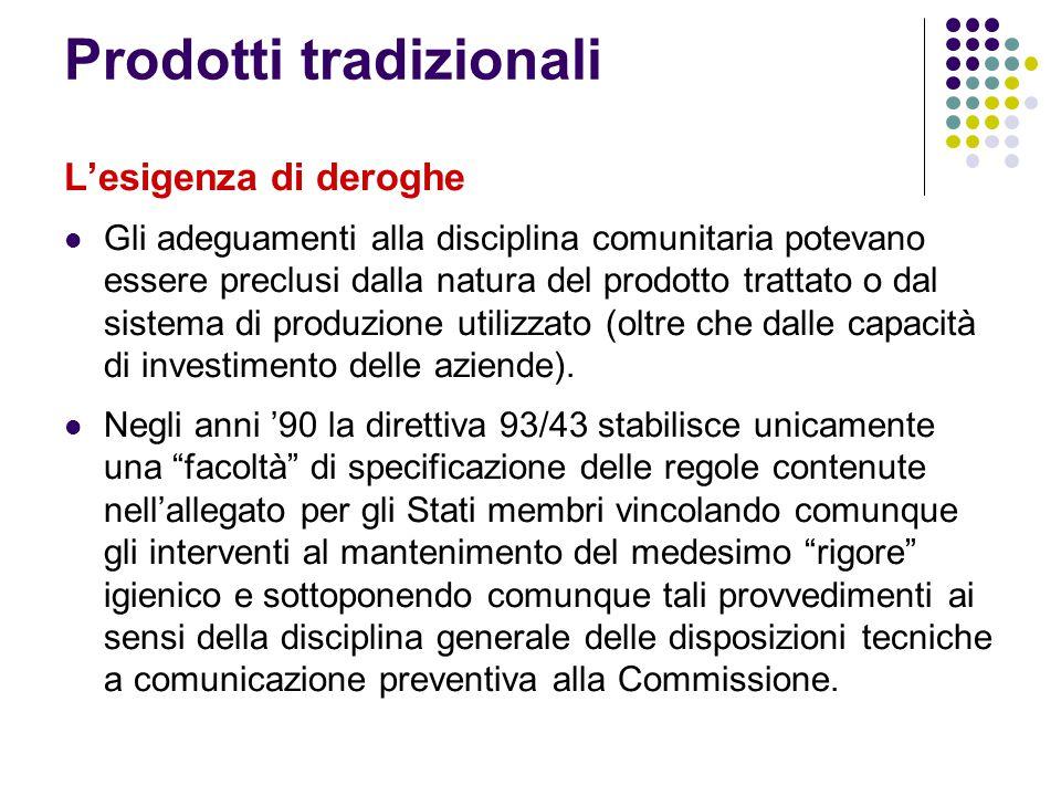 Prodotti tradizionali L'esigenza di deroghe Gli adeguamenti alla disciplina comunitaria potevano essere preclusi dalla natura del prodotto trattato o