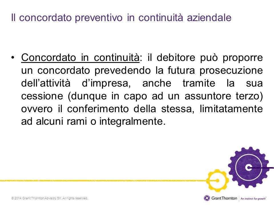 © 2014 Grant Thornton Advisory Srl. All rights reserved. Il concordato preventivo in continuità aziendale Concordato in continuità: il debitore può pr