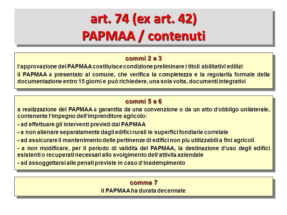 commi 5 e 6 a realizzazione del PAPMAA è garantita da una convenzione o da un atto d ' obbligo unilaterale, contenente l ' impegno dell ' imprenditore