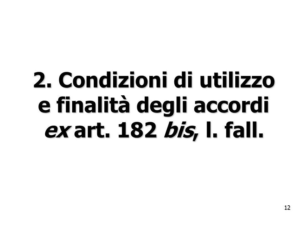 2. Condizioni di utilizzo e finalità degli accordi ex art. 182 bis, l. fall. 12