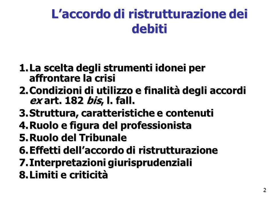 L'accordo di ristrutturazione dei debiti 1.La scelta degli strumenti idonei per affrontare la crisi 2.Condizioni di utilizzo e finalità degli accordi ex art.