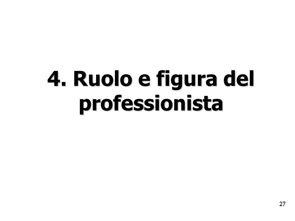 4. Ruolo e figura del professionista 27