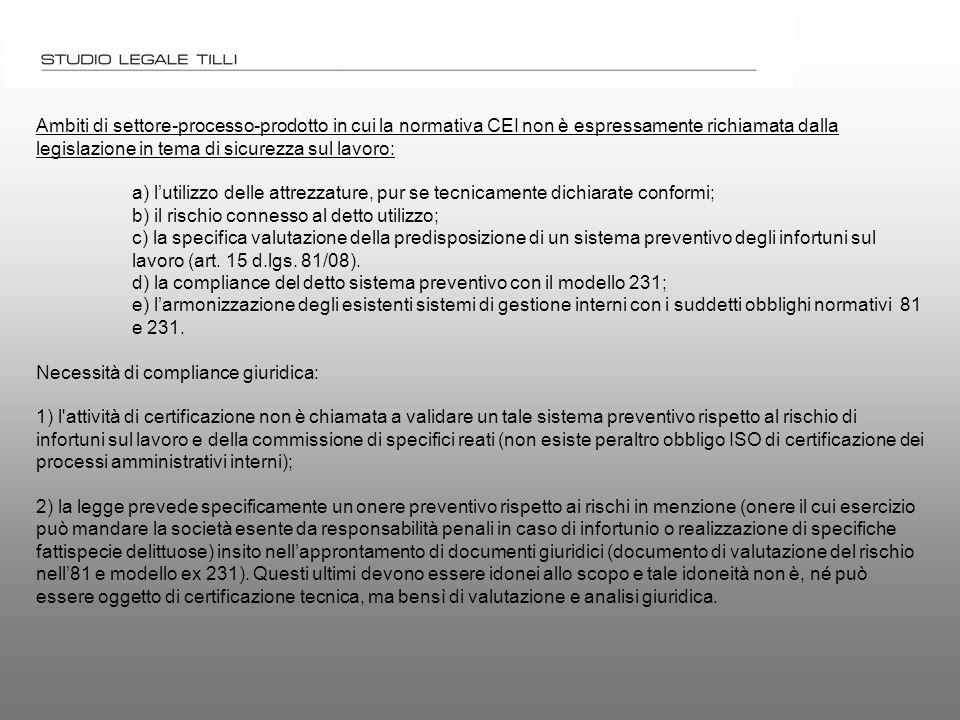 Ambiti di settore-processo-prodotto in cui la normativa CEI non è espressamente richiamata dalla legislazione in tema di sicurezza sul lavoro: a) l'utilizzo delle attrezzature, pur se tecnicamente dichiarate conformi; b) il rischio connesso al detto utilizzo; c) la specifica valutazione della predisposizione di un sistema preventivo degli infortuni sul lavoro (art.