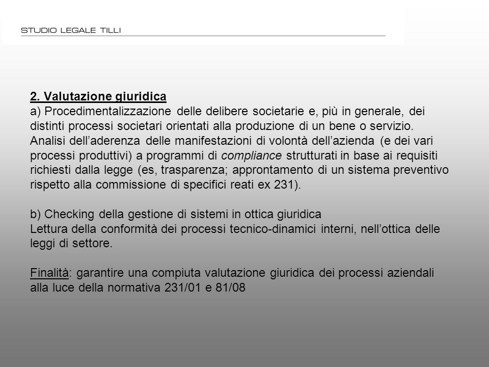 2. Valutazione giuridica a) Procedimentalizzazione delle delibere societarie e, più in generale, dei distinti processi societari orientati alla produz