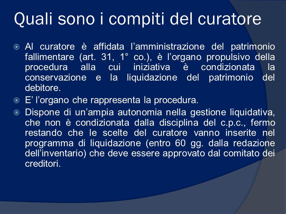 Quali sono i compiti del curatore  Al curatore è affidata l'amministrazione del patrimonio fallimentare (art. 31, 1° co.), è l'organo propulsivo dell