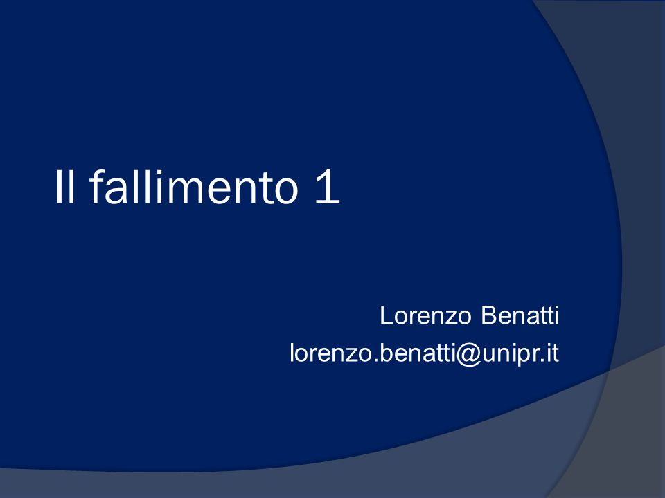 Il fallimento 1 Lorenzo Benatti lorenzo.benatti@unipr.it