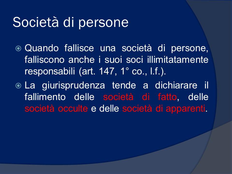 Società di persone  Quando fallisce una società di persone, falliscono anche i suoi soci illimitatamente responsabili (art. 147, 1° co., l.f.).  La