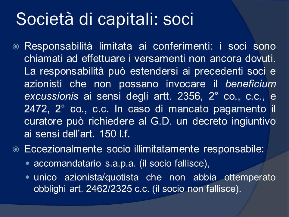 Società di capitali: soci  Responsabilità limitata ai conferimenti: i soci sono chiamati ad effettuare i versamenti non ancora dovuti. La responsabil