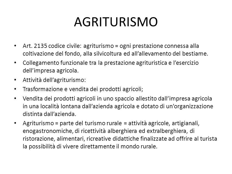 AGRITURISMO Art. 2135 codice civile: agriturismo = ogni prestazione connessa alla coltivazione del fondo, alla silvicoltura ed all'allevamento del bes