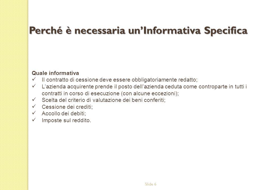 Slide 6 Quale informativa Il contratto di cessione deve essere obbligatoriamente redatto; L'azienda acquirente prende il posto dell'azienda ceduta com