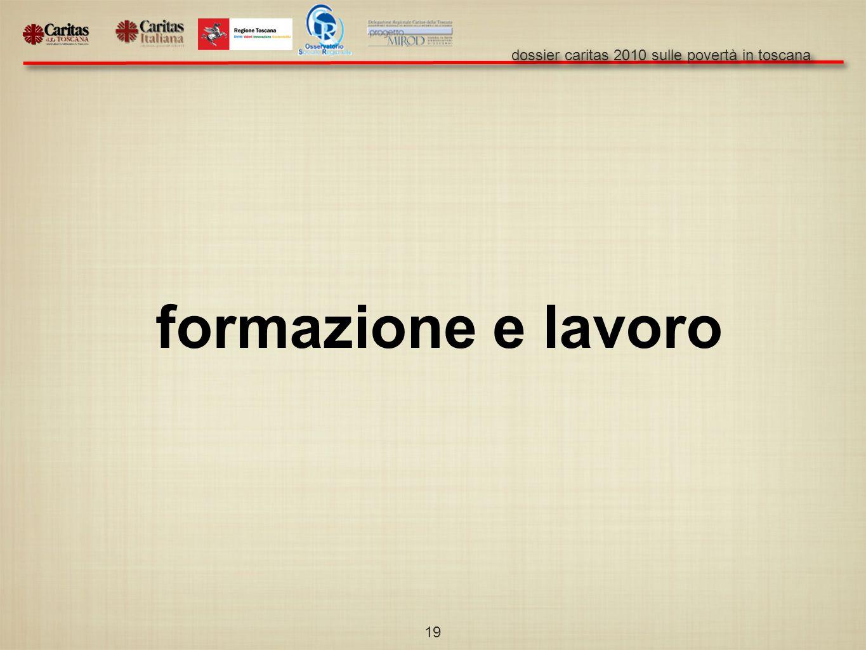 dossier caritas 2010 sulle povertà in toscana 19 formazione e lavoro