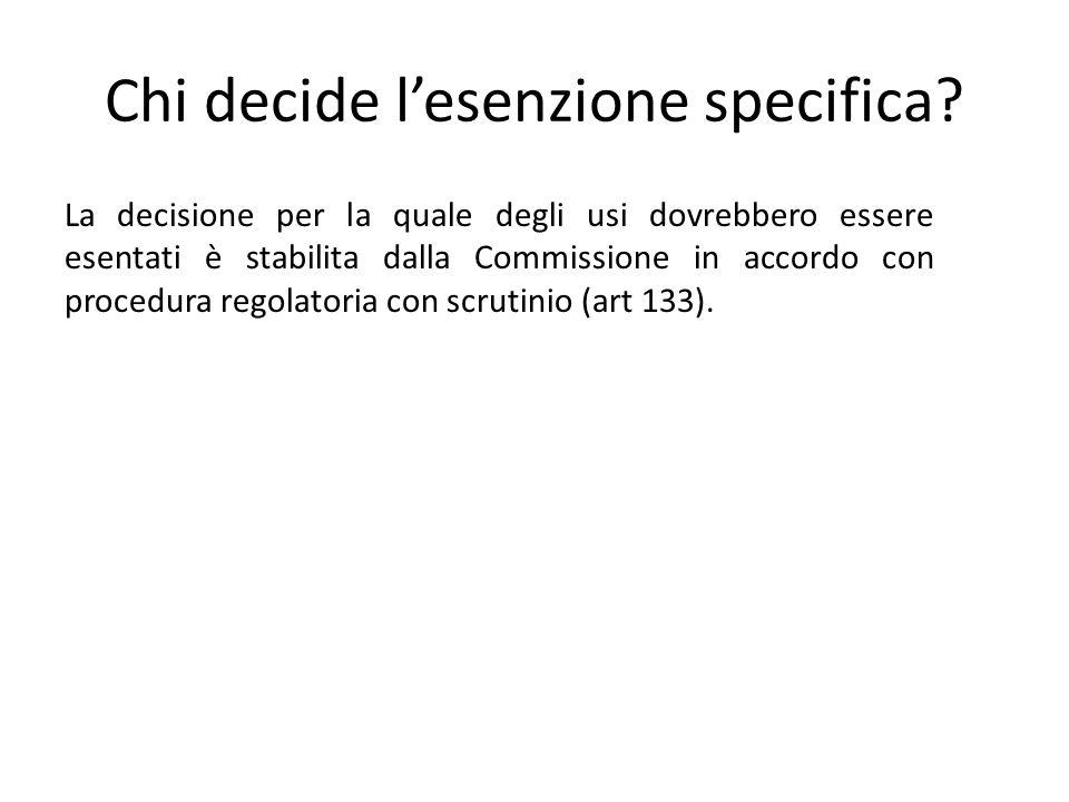 Chi decide l'esenzione specifica? La decisione per la quale degli usi dovrebbero essere esentati è stabilita dalla Commissione in accordo con procedur