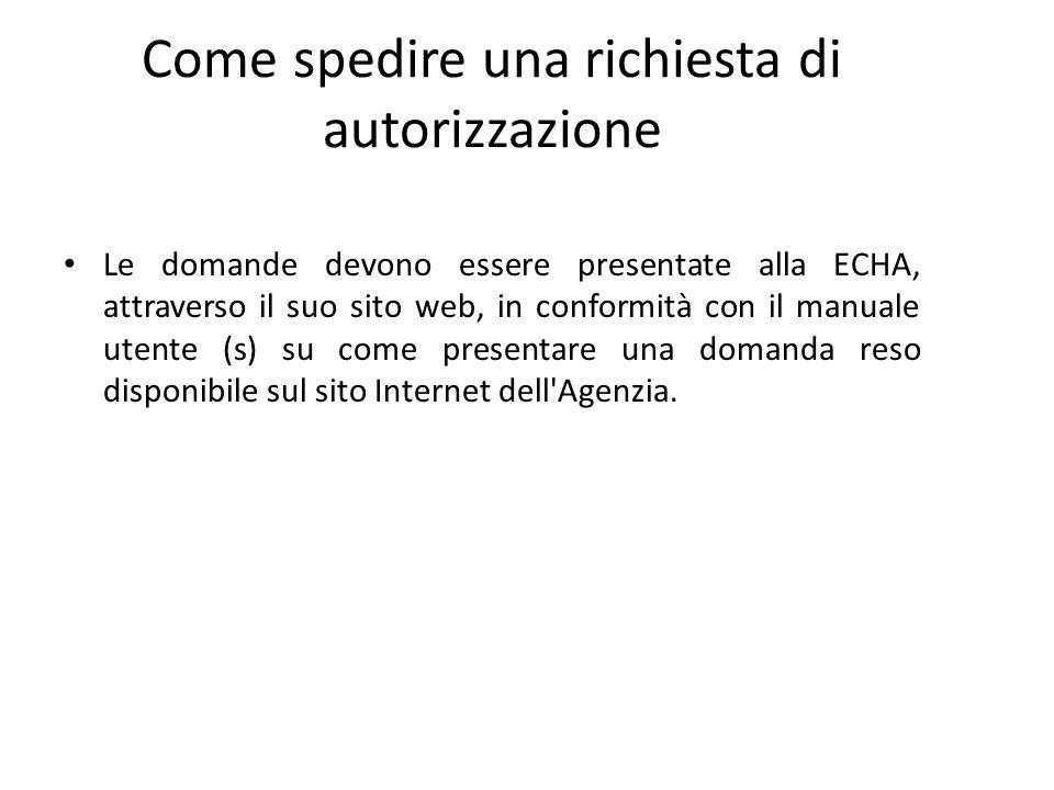Come spedire una richiesta di autorizzazione Le domande devono essere presentate alla ECHA, attraverso il suo sito web, in conformità con il manuale u