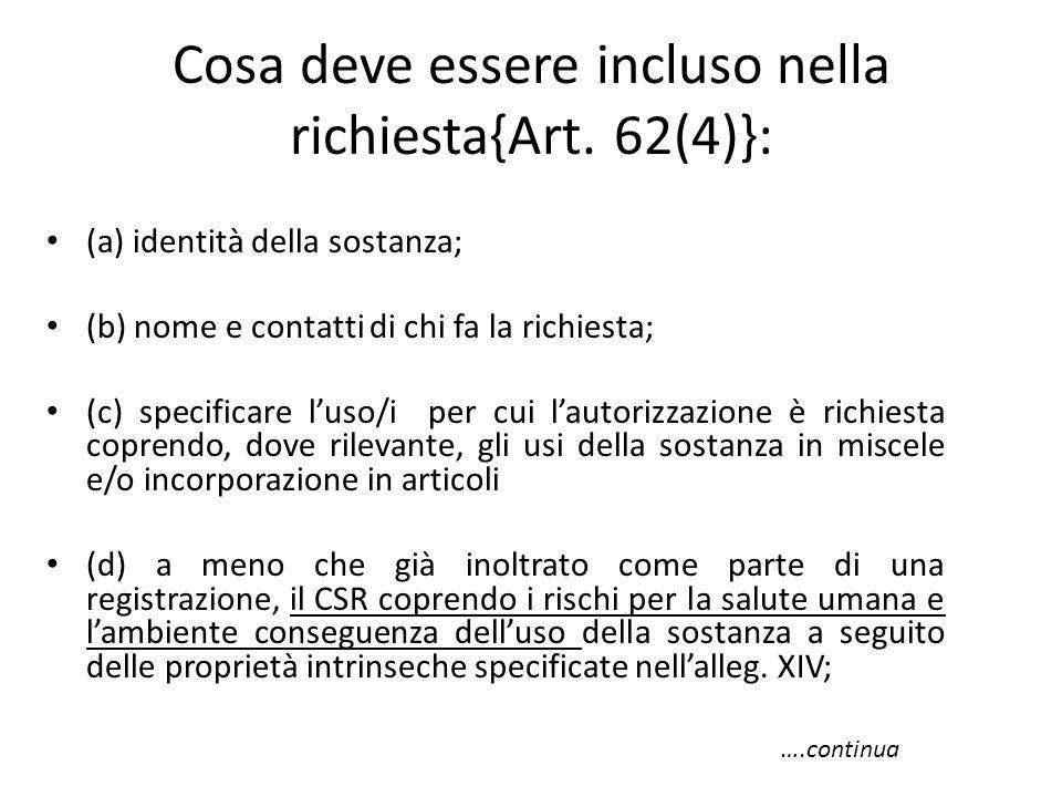 Cosa deve essere incluso nella richiesta{Art. 62(4)}: (a) identità della sostanza; (b) nome e contatti di chi fa la richiesta; (c) specificare l'uso/i