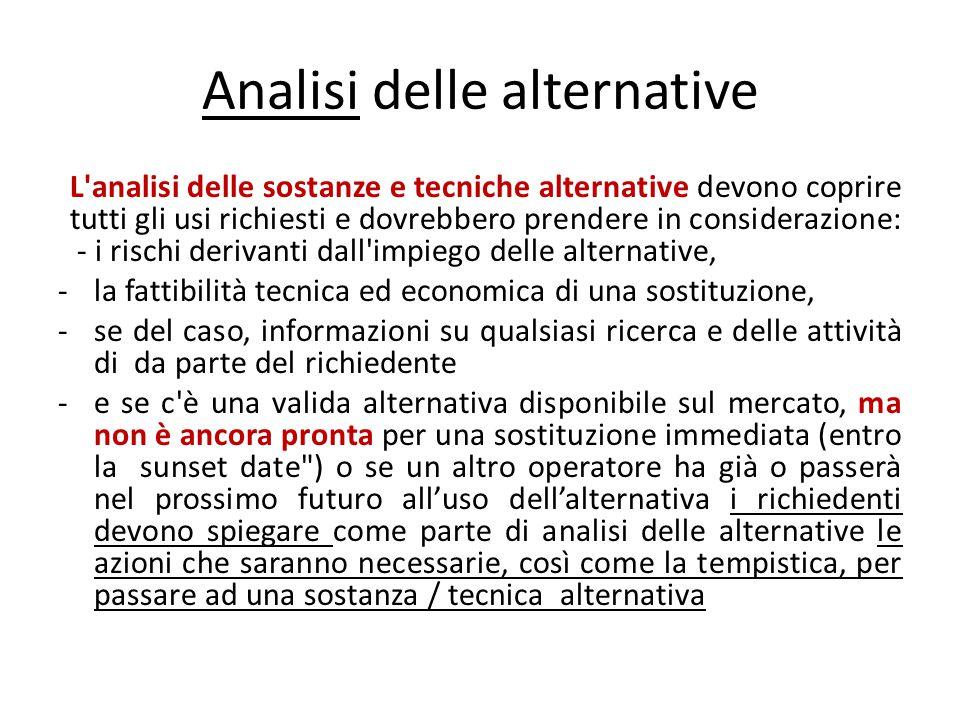 Analisi delle alternative L'analisi delle sostanze e tecniche alternative devono coprire tutti gli usi richiesti e dovrebbero prendere in considerazio