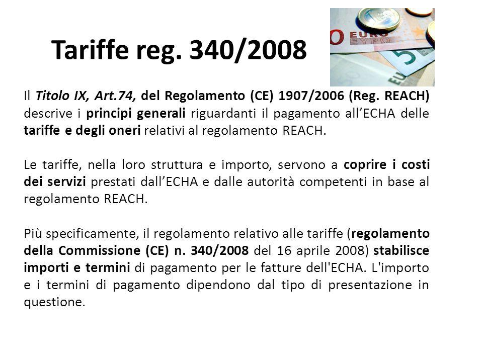 Tariffe reg. 340/2008 Il Titolo IX, Art.74, del Regolamento (CE) 1907/2006 (Reg. REACH) descrive i principi generali riguardanti il pagamento all'ECHA