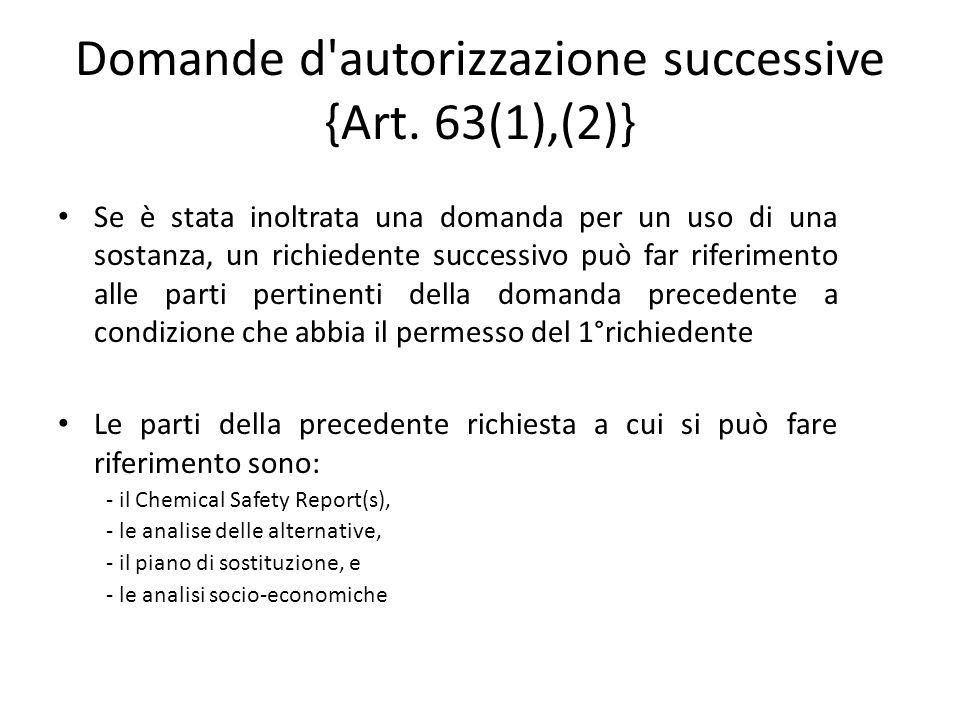 Domande d'autorizzazione successive {Art. 63(1),(2)} Se è stata inoltrata una domanda per un uso di una sostanza, un richiedente successivo può far ri