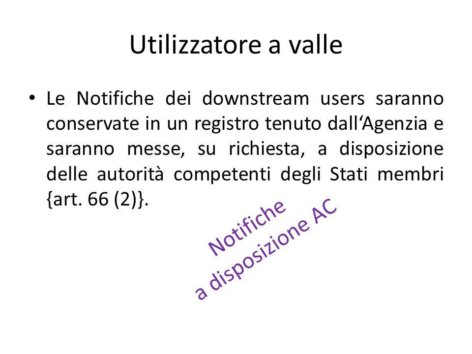 Utilizzatore a valle Le Notifiche dei downstream users saranno conservate in un registro tenuto dall'Agenzia e saranno messe, su richiesta, a disposiz