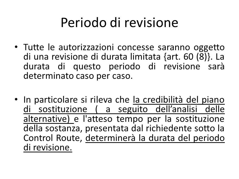 Periodo di revisione Tutte le autorizzazioni concesse saranno oggetto di una revisione di durata limitata {art. 60 (8)}. La durata di questo periodo d