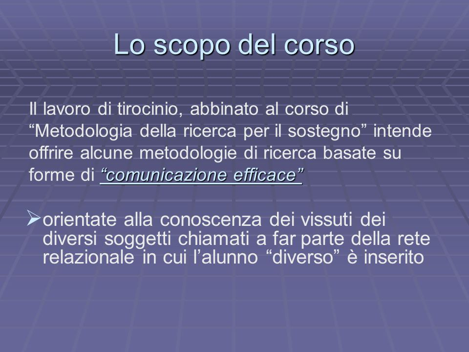 """""""comunicazione efficace"""" Il lavoro di tirocinio, abbinato al corso di """"Metodologia della ricerca per il sostegno"""" intende offrire alcune metodologie d"""