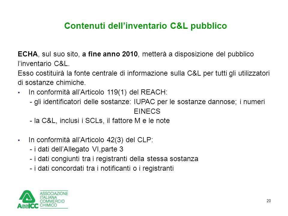20 Contenuti dell'inventario C&L pubblico ECHA, sul suo sito, a fine anno 2010, metterà a disposizione del pubblico l'inventario C&L. Esso costituirà