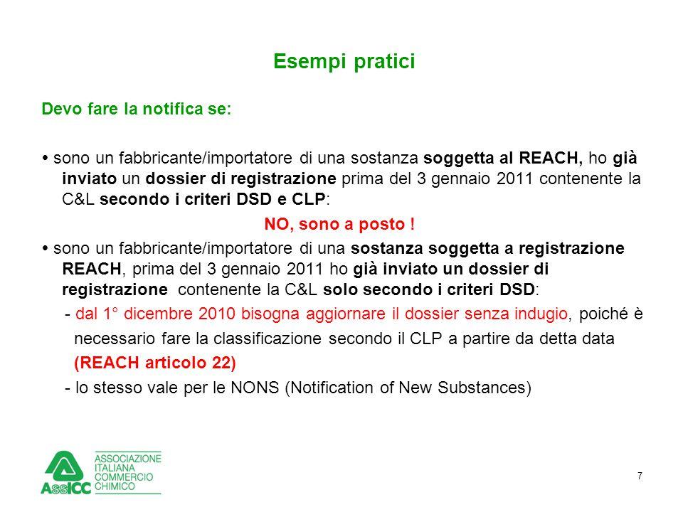 7 Esempi pratici Devo fare la notifica se:  sono un fabbricante/importatore di una sostanza soggetta al REACH, ho già inviato un dossier di registraz