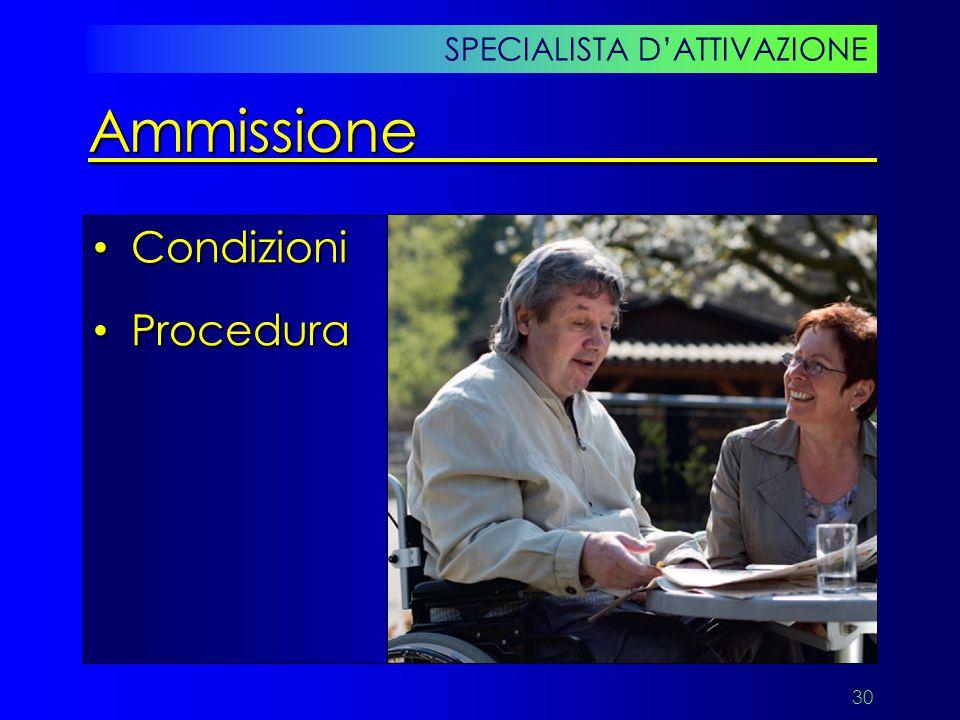 30 Condizioni Condizioni Procedura Procedura SPECIALISTA D'ATTIVAZIONE Ammissione