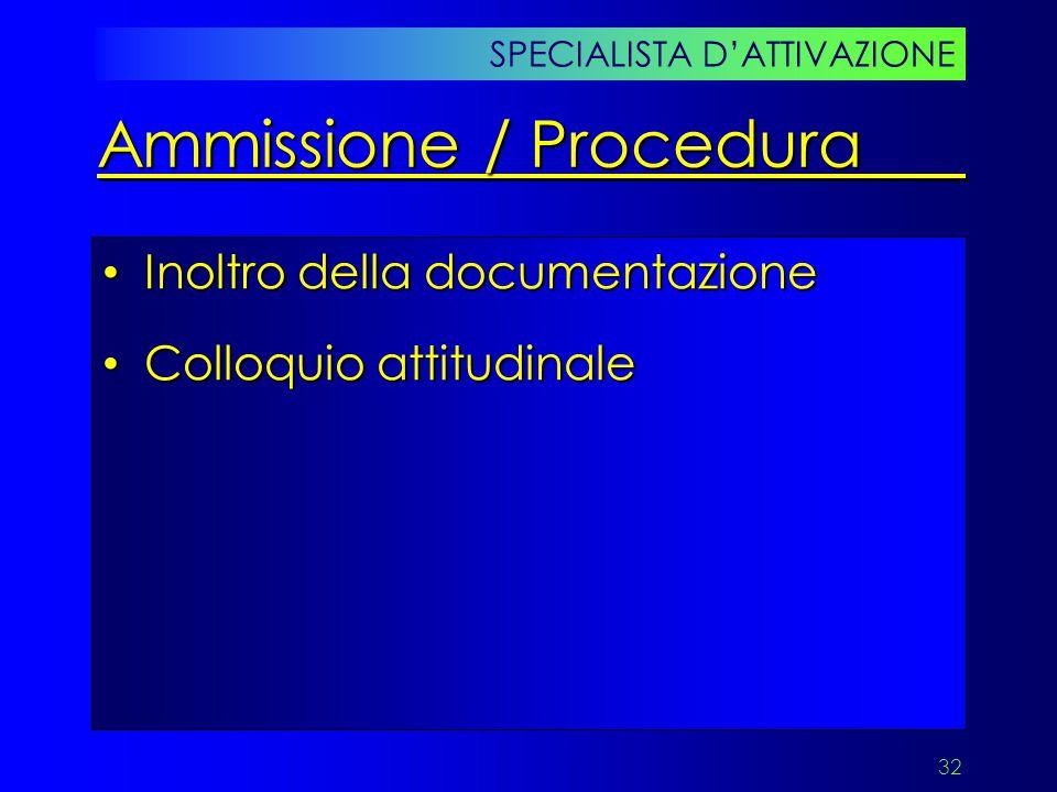 32 Inoltro della documentazione Inoltro della documentazione Colloquio attitudinale Colloquio attitudinale SPECIALISTA D'ATTIVAZIONE Ammissione / Proc