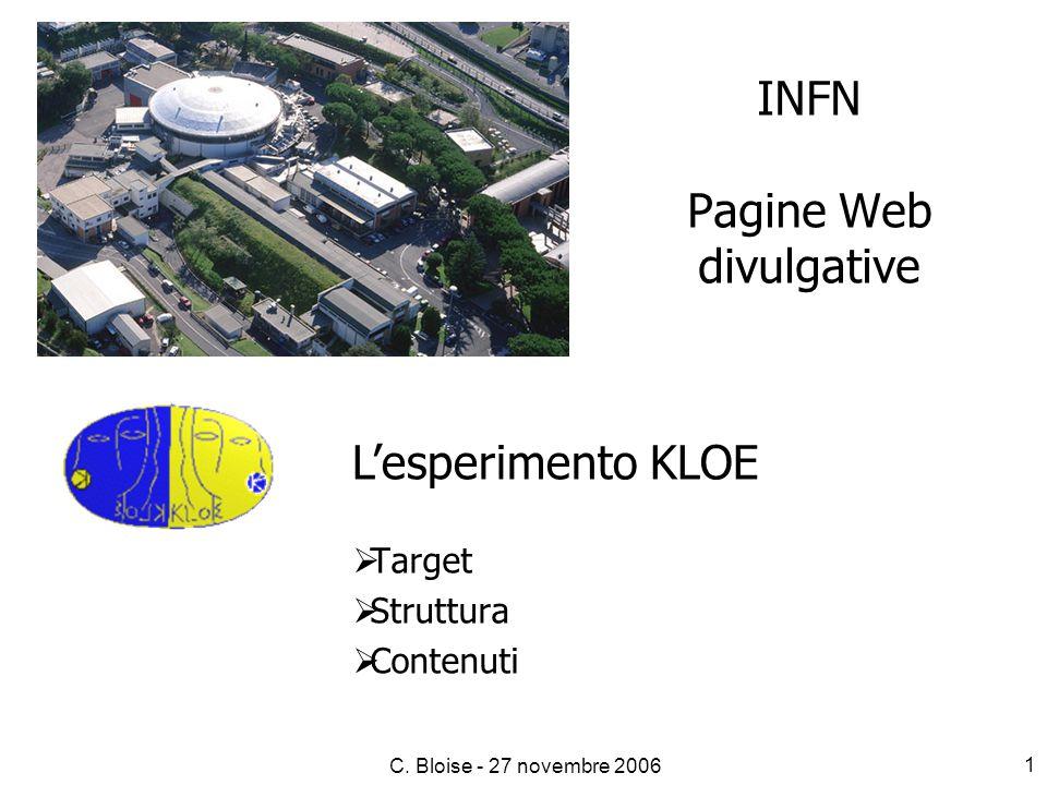 C. Bloise - 27 novembre 2006 1 INFN Pagine Web divulgative  Target  Struttura  Contenuti L'esperimento KLOE