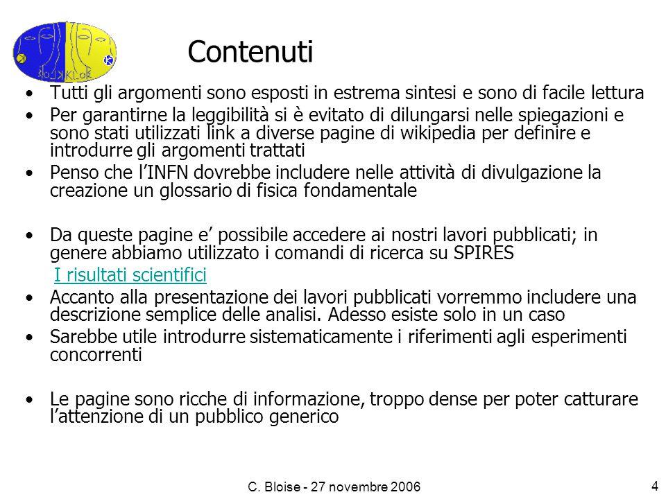 C. Bloise - 27 novembre 2006 4 Tutti gli argomenti sono esposti in estrema sintesi e sono di facile lettura Per garantirne la leggibilità si è evitato