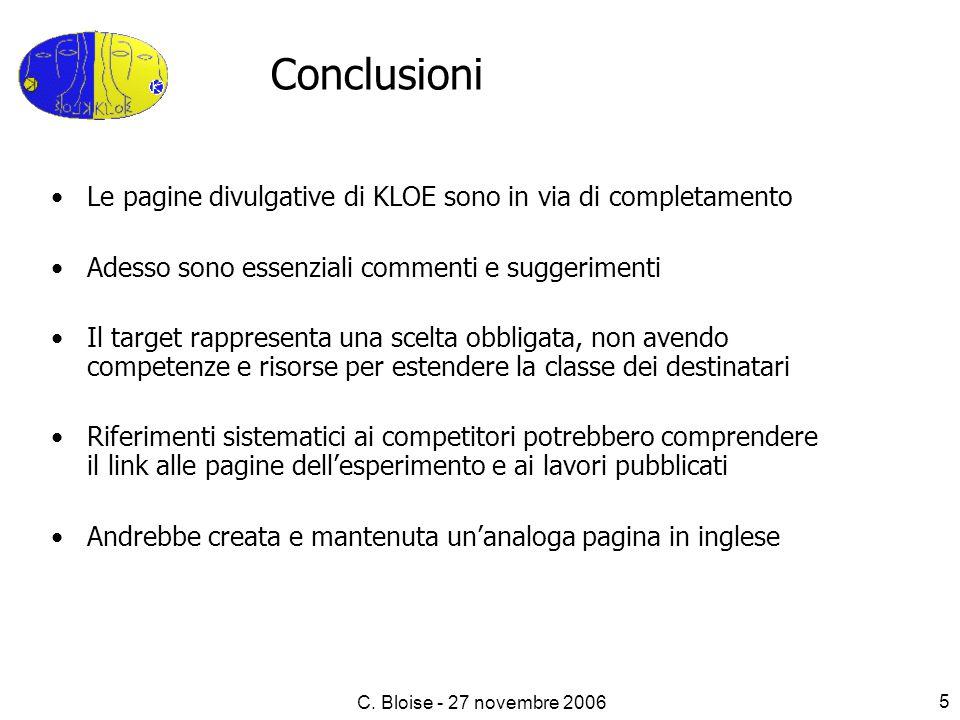 C. Bloise - 27 novembre 2006 5 Le pagine divulgative di KLOE sono in via di completamento Adesso sono essenziali commenti e suggerimenti Il target rap
