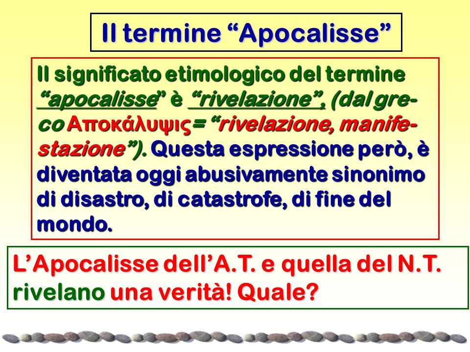Il significato etimologico del termine apocalisse è rivelazione , (dal gre- co Αποκάλυψις = rivelazione, manife- stazione ).