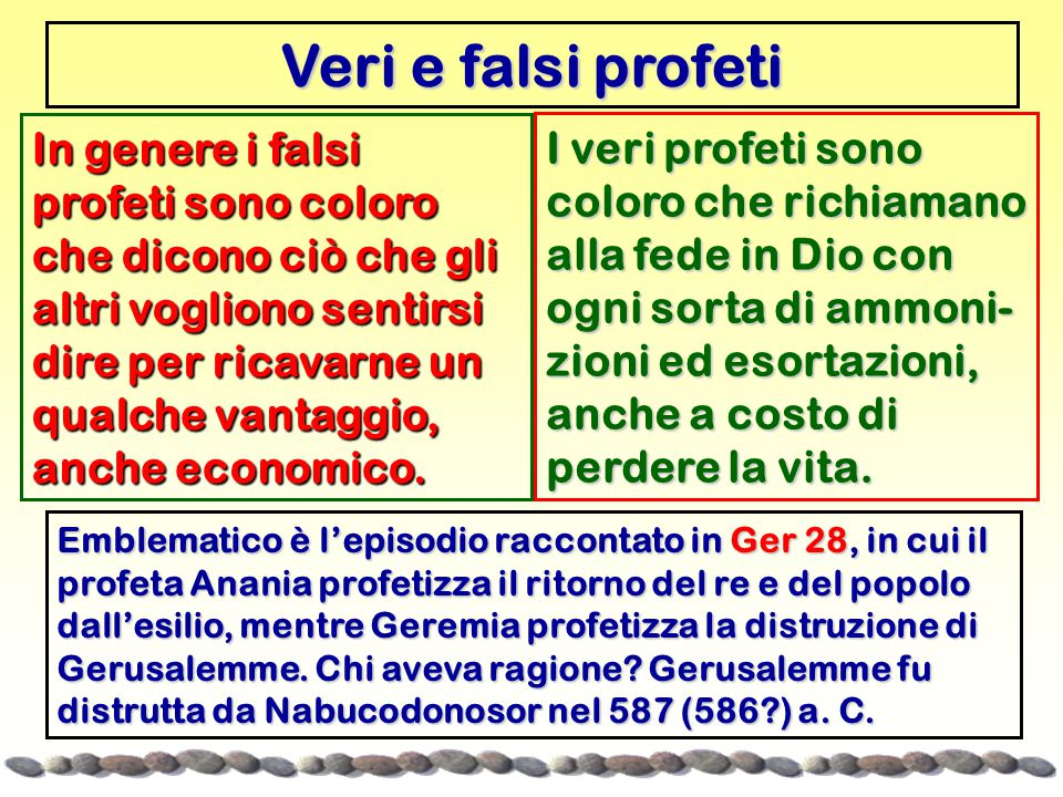 Veri e falsi profeti In genere i falsi profeti sono coloro che dicono ciò che gli altri vogliono sentirsi dire per ricavarne un qualche vantaggio, anche economico.