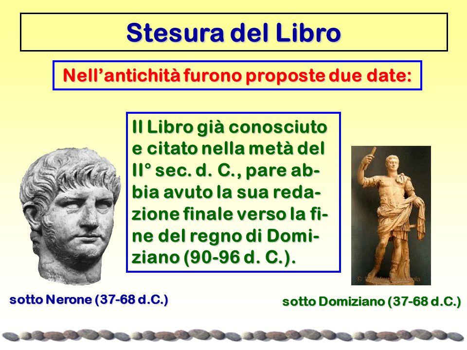 Stesura del Libro Nell'antichità furono proposte due date: sotto Domiziano (37-68 d.C.) sotto Nerone (37-68 d.C.) Il Libro già conosciuto e citato nella metà del II° sec.