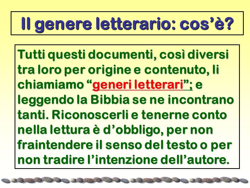 Tutti questi documenti, così diversi tra loro per origine e contenuto, li chiamiamo generi letterari ; e leggendo la Bibbia se ne incontrano tanti.