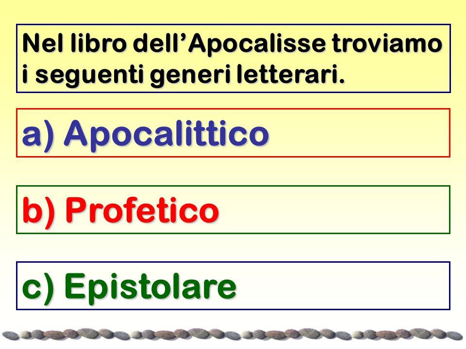 b) Profetico a) Apocalittico c) Epistolare Nel libro dell'Apocalisse troviamo i seguenti generi letterari.