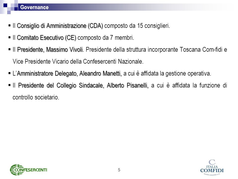 Governance Consiglio di Amministrazione (CDA)  Il Consiglio di Amministrazione (CDA) composto da 15 consiglieri.