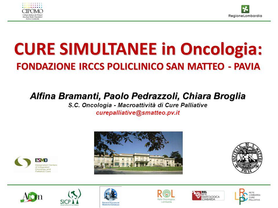 CURE SIMULTANEE in Oncologia: FONDAZIONE IRCCS POLICLINICO SAN MATTEO - PAVIA Alfina Bramanti, Paolo Pedrazzoli, Chiara Broglia S.C. Oncologia - Macro