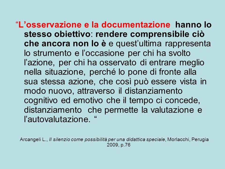 """""""L'osservazione e la documentazione hanno lo stesso obiettivo: rendere comprensibile ciò che ancora non lo è e quest'ultima rappresenta lo strumento e"""