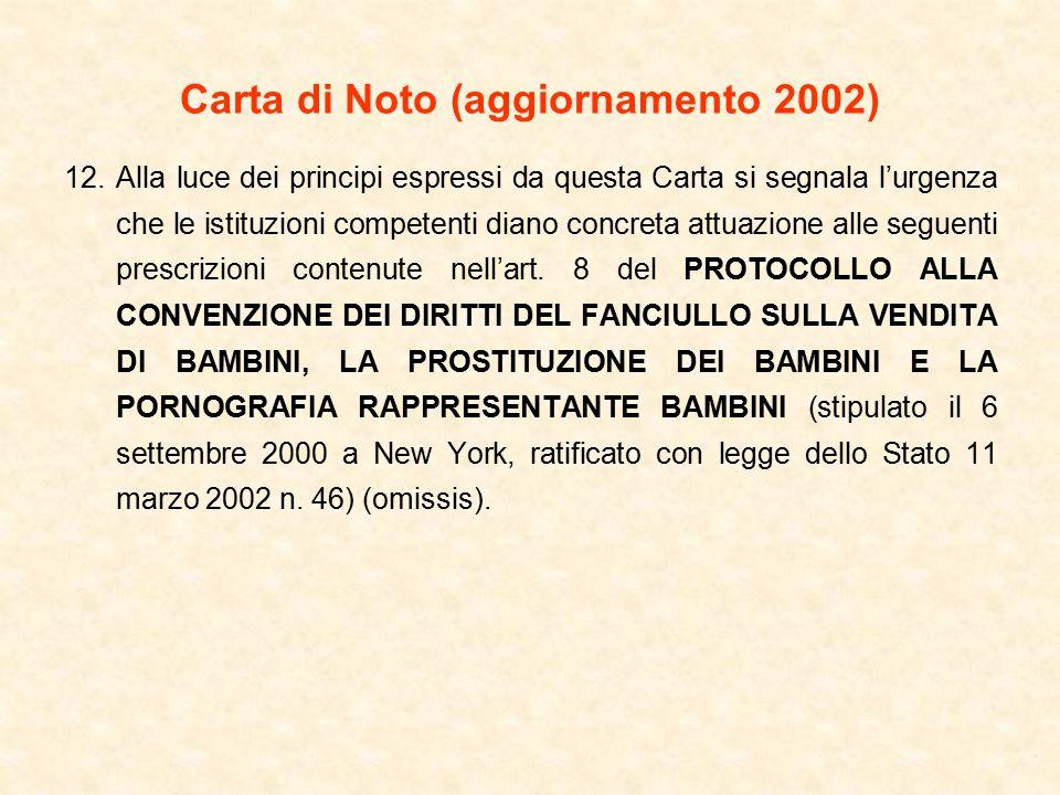 Carta di Noto (aggiornamento 2002) 12.Alla luce dei principi espressi da questa Carta si segnala l'urgenza che le istituzioni competenti diano concreta attuazione alle seguenti prescrizioni contenute nell'art.
