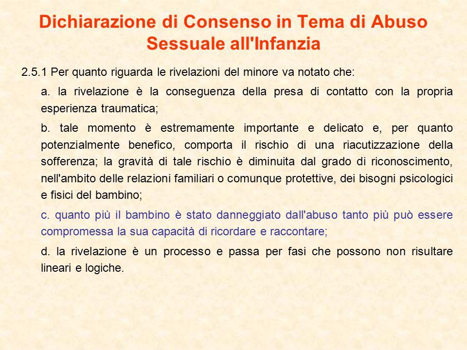 Dichiarazione di Consenso in Tema di Abuso Sessuale all Infanzia 2.5.1 Per quanto riguarda le rivelazioni del minore va notato che: a.