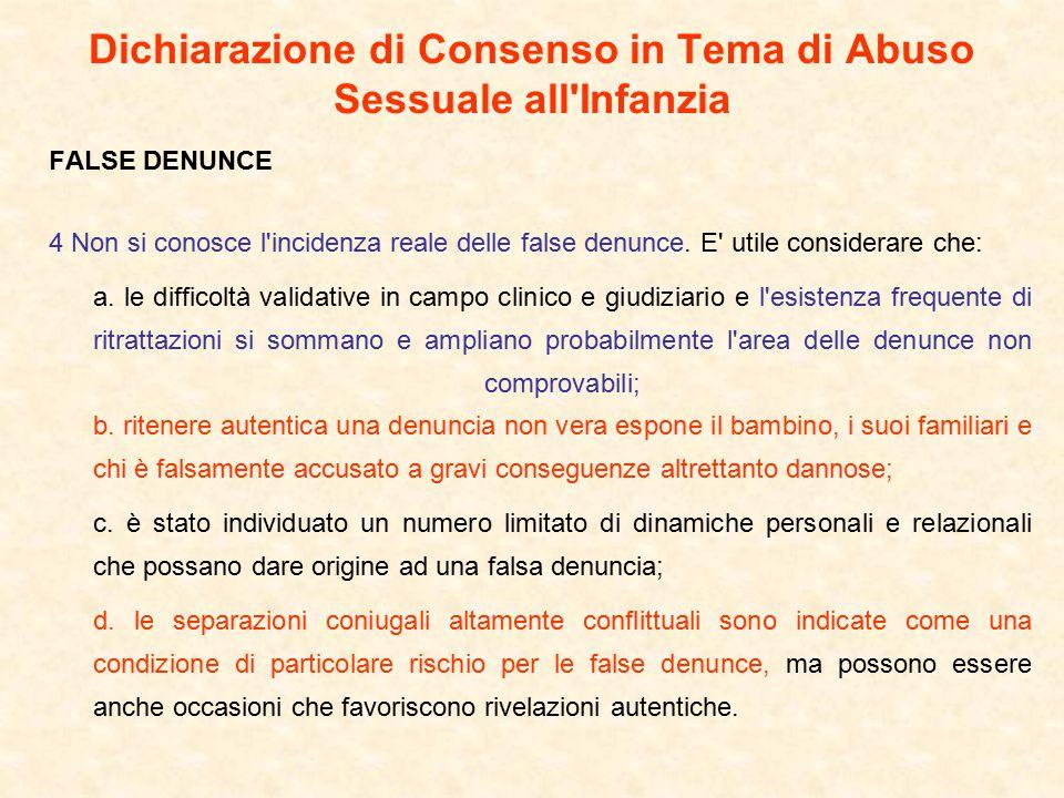 Dichiarazione di Consenso in Tema di Abuso Sessuale all Infanzia FALSE DENUNCE 4 Non si conosce l incidenza reale delle false denunce.