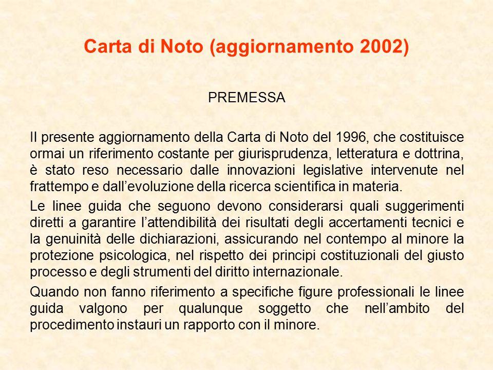 Carta di Noto (aggiornamento 2002) 10.La funzione dell'esperto incaricato di effettuare una valutazione sul minore a fini giudiziari deve restare distinta da quella finalizzata al sostegno e trattamento e va pertanto affidata a soggetti diversi.