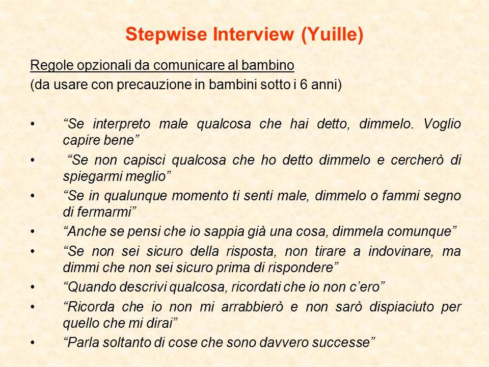 Stepwise Interview (Yuille) Regole opzionali da comunicare al bambino (da usare con precauzione in bambini sotto i 6 anni) Se interpreto male qualcosa che hai detto, dimmelo.