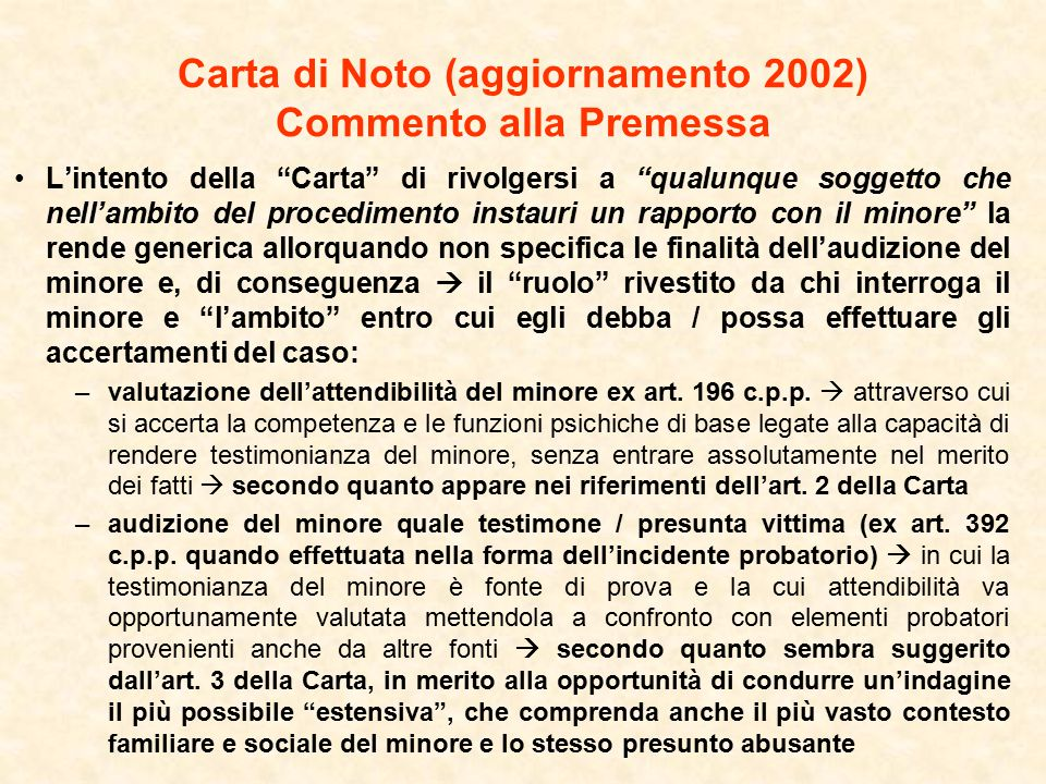 Carta di Noto (aggiornamento 2002) 1.La consulenza tecnica e la perizia in materia di abuso sessuale devono essere affidate a professionisti specificamente formati, tanto se scelti in ambito pubblico quanto se scelti in ambito privato.