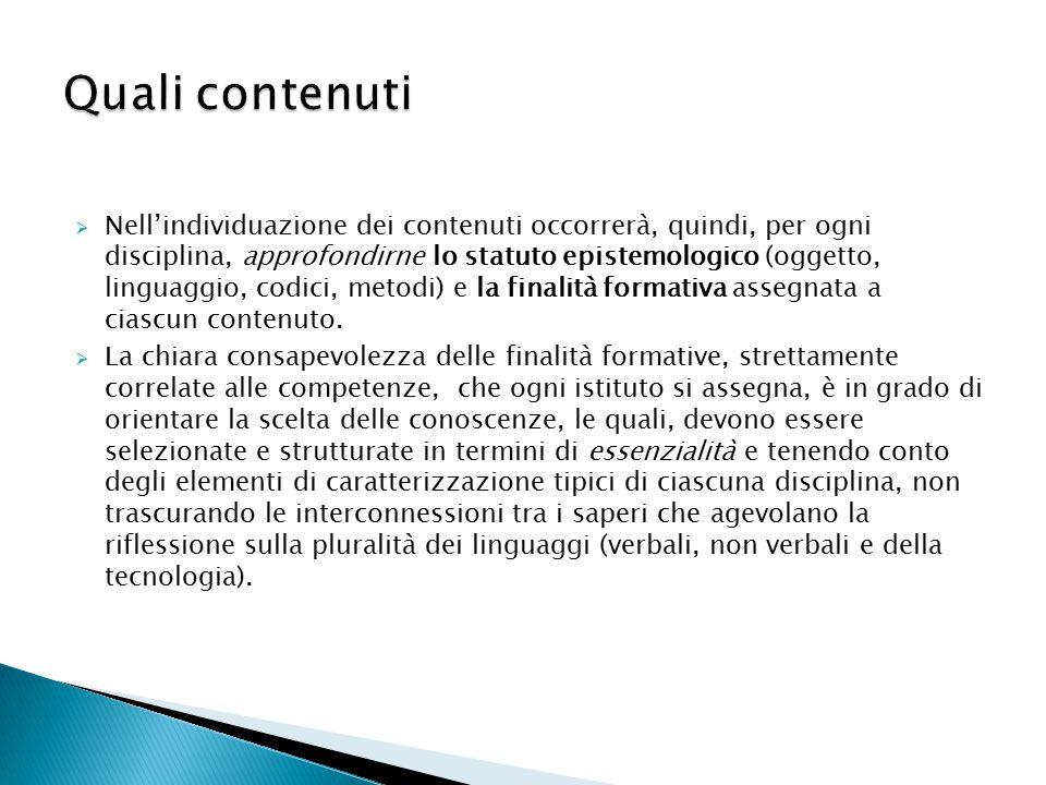  Nell'individuazione dei contenuti occorrerà, quindi, per ogni disciplina, approfondirne lo statuto epistemologico (oggetto, linguaggio, codici, meto