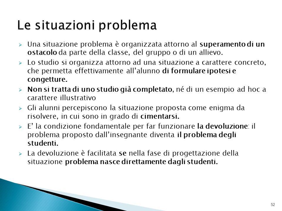  Una situazione problema è organizzata attorno al superamento di un ostacolo da parte della classe, del gruppo o di un allievo.  Lo studio si organi
