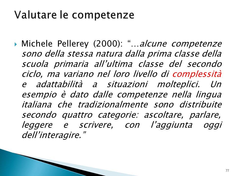 """ Michele Pellerey (2000): """"…alcune competenze sono della stessa natura dalla prima classe della scuola primaria all'ultima classe del secondo ciclo,"""