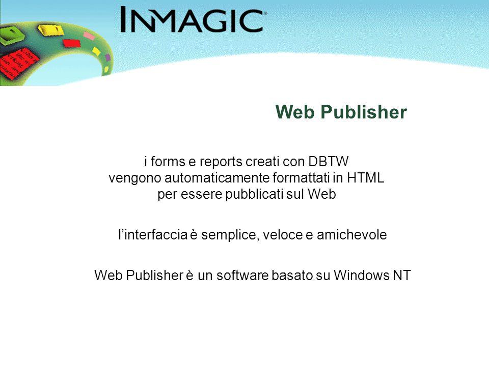 i forms e reports creati con DBTW vengono automaticamente formattati in HTML per essere pubblicati sul Web Web Publisher Web Publisher è un software basato su Windows NT l'interfaccia è semplice, veloce e amichevole