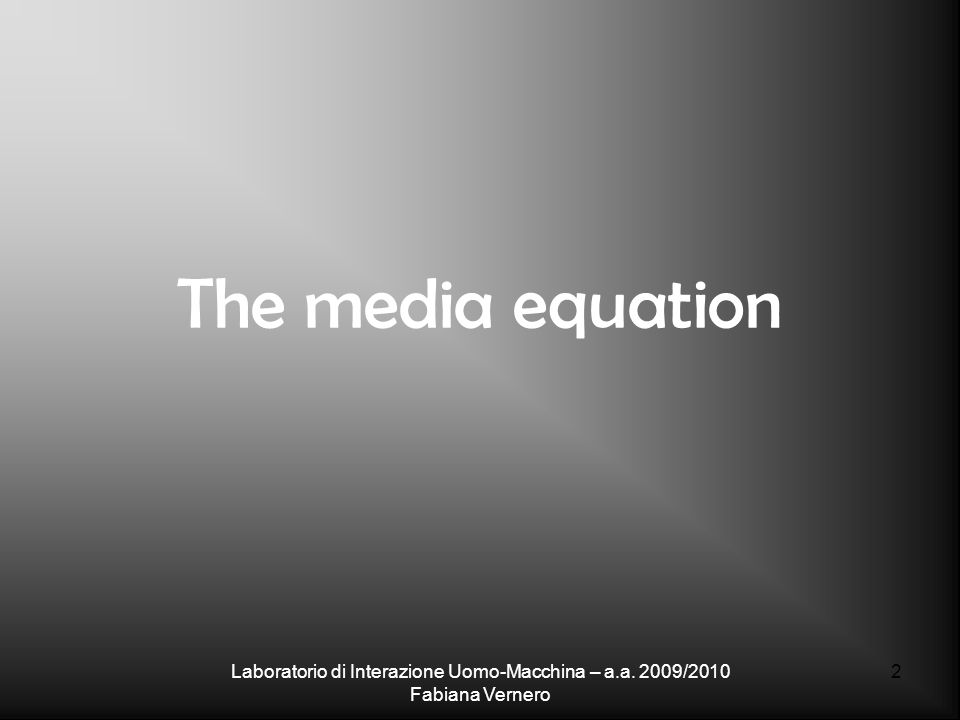 Laboratorio di Interazione Uomo-Macchina – a.a. 2009/2010 Fabiana Vernero 2 The media equation